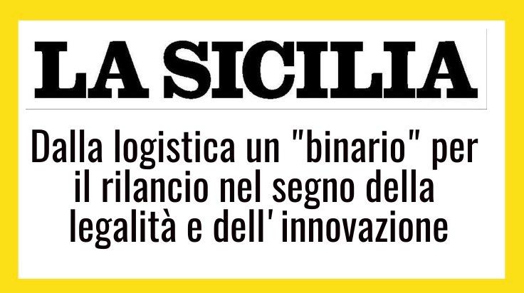 """LA SICILIA - Dalla logistica un """"binario"""" per il rilancio nel segno della legalità e dell'innovazione"""